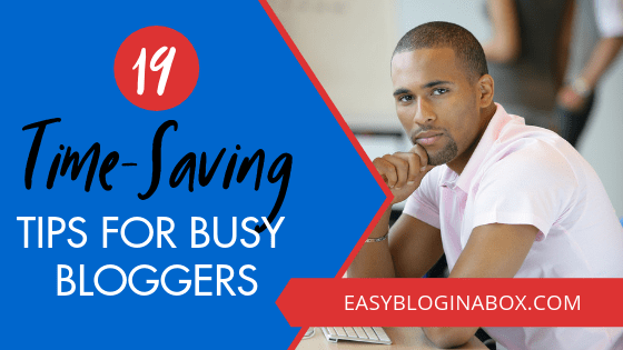 Blogger Hacks – 19 Time-Saving Tips and Tricks for Busy Bloggers
